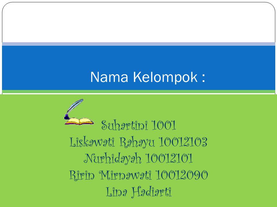 Suhartini 1001 Liskawati Rahayu 10012103 Nurhidayah 10012101 Ririn Mirnawati 10012090 Lina Hadiarti Nama Kelompok :