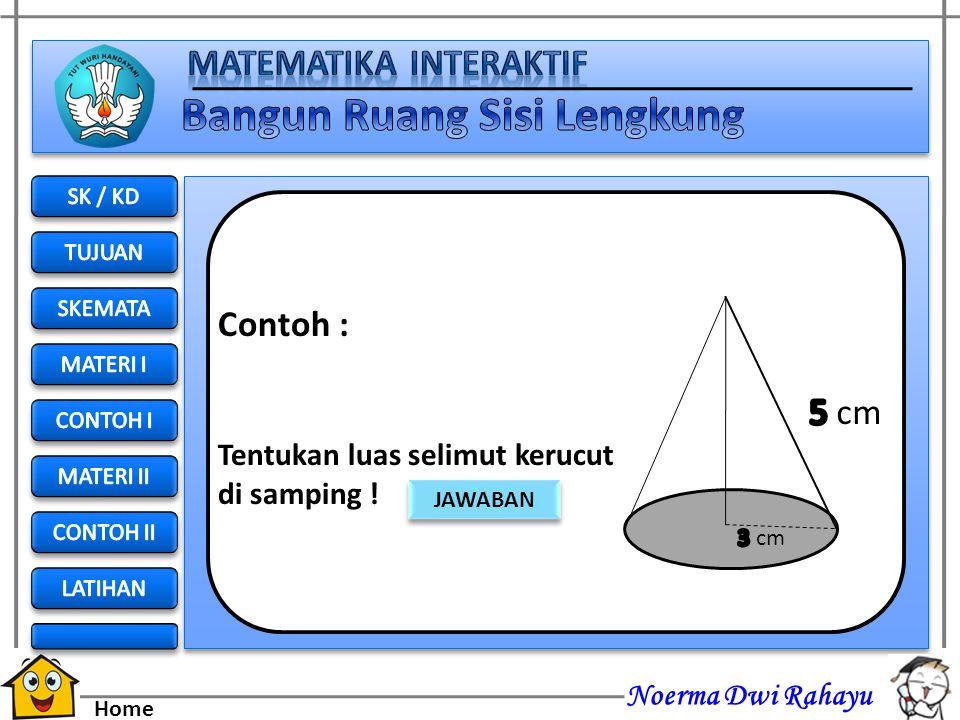 Noerma Dwi Rahayu Home Luas Permukaan Kerucut + + Luas Selimut Luas Lingkaran + + r s + r2r2 r ( r + s )
