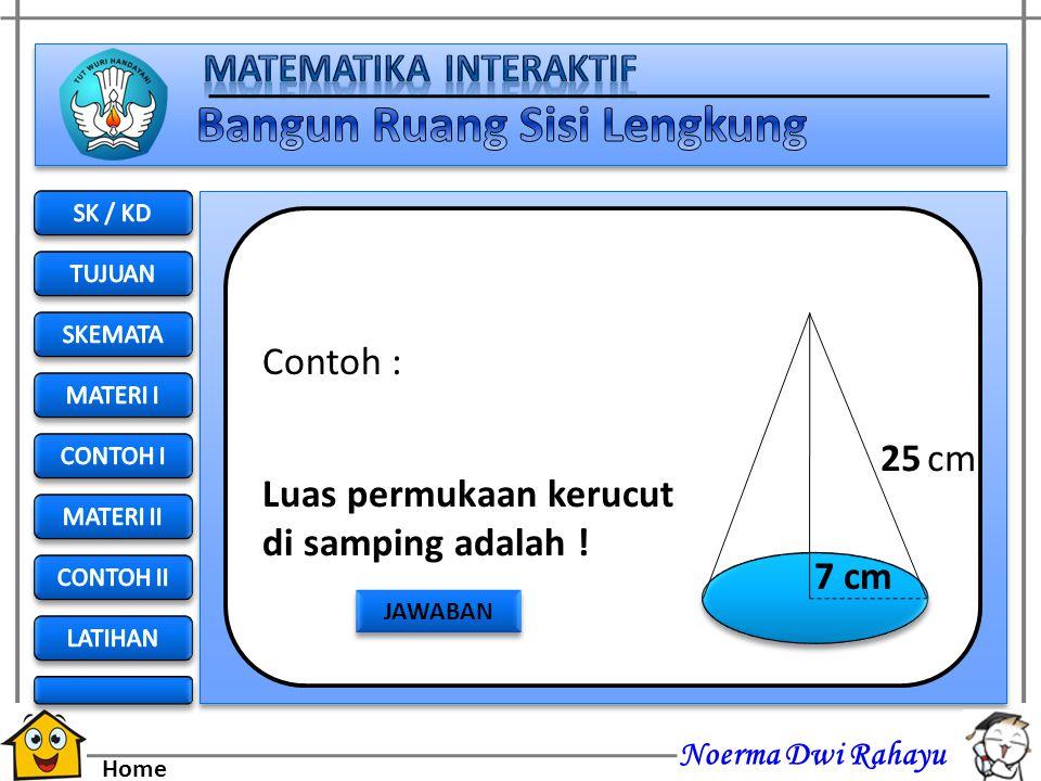 Noerma Dwi Rahayu Home Jawab : diketahuir = 3 cm S = 5 cm Luas selimut = π r s = 3,14 (3) (5) = 3,14 (15) = 47, 1 cm