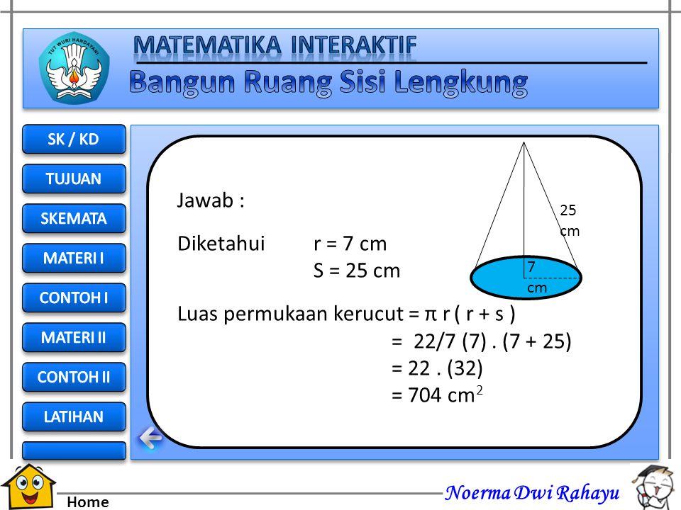 Noerma Dwi Rahayu Home Contoh : Luas permukaan kerucut di samping adalah ! 25 cm 7 cm JAWABAN