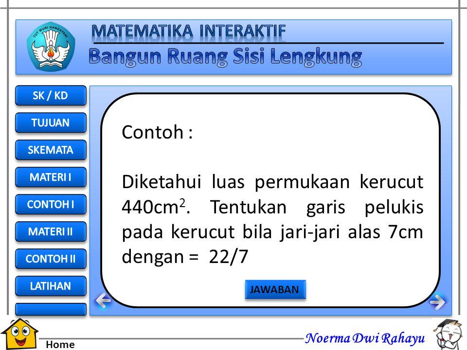 Noerma Dwi Rahayu Home Jawab Luas selimut = π r s 550 = 22/7 (r) (25) = r Jadi jari – jari = 7 cm