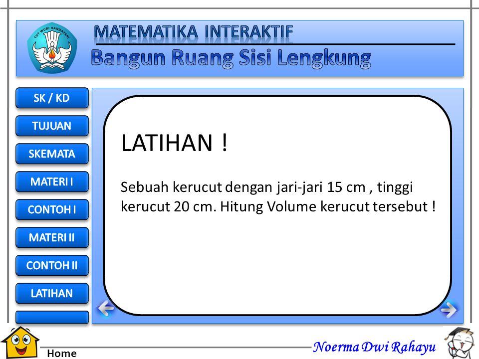 Noerma Dwi Rahayu Home Luas pemukaan = r (r+s) 440 = 7 ( 7 + s) 440 = 22 (7 + s) 20 = 7 + s 20 – 7 = s 13 = s