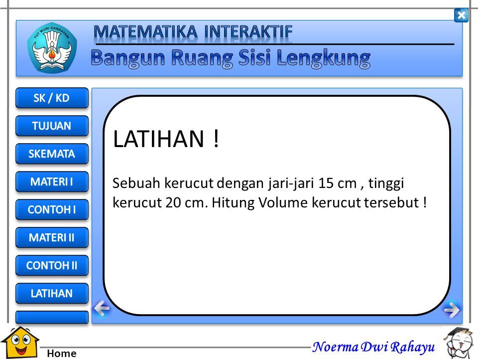 Noerma Dwi Rahayu Home LATIHAN ! Sebuah kerucut dengan jari-jari 9 cm, tinggi kerucut 12 cm. Tentukan luas permukaan kerucut tersebut !