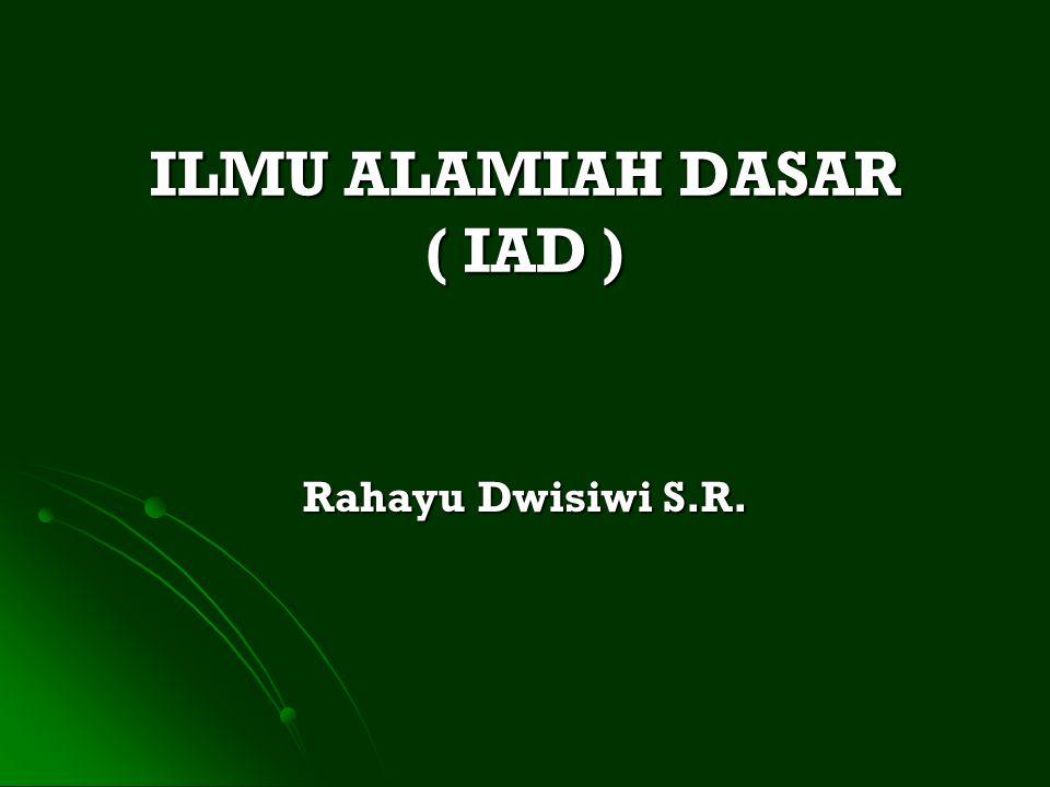 ILMU ALAMIAH DASAR ( IAD ) Rahayu Dwisiwi S.R.