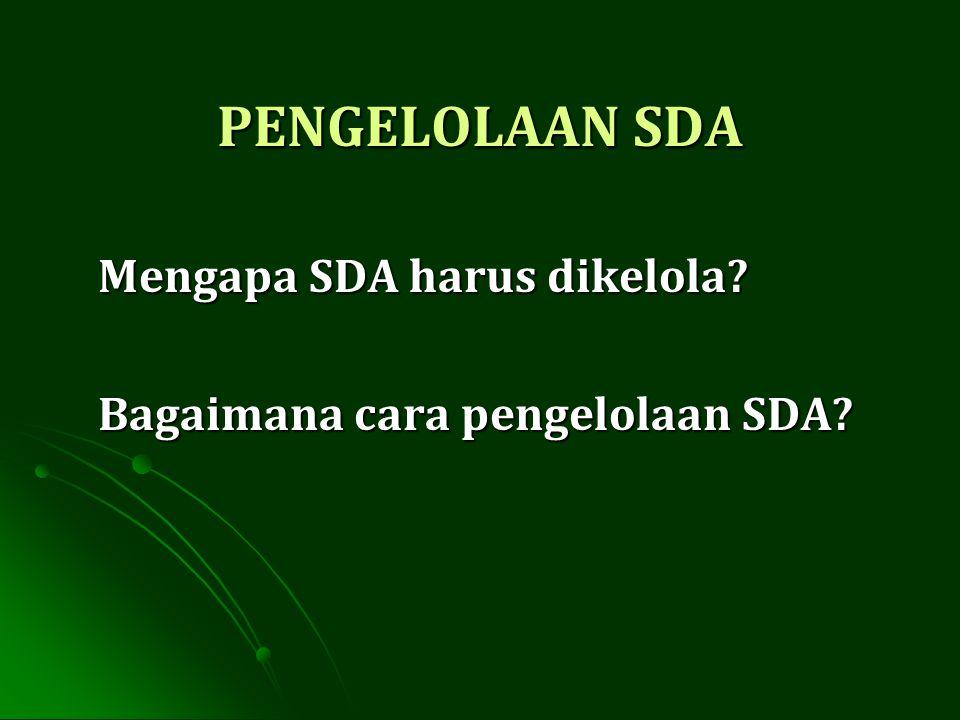 Dasar Pengelolaan SDA: Dasar Pengelolaan SDA: Alam dan isinya merupakan ekosistem yang luas & kompleks.