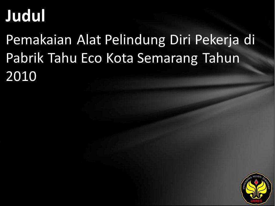 Judul Pemakaian Alat Pelindung Diri Pekerja di Pabrik Tahu Eco Kota Semarang Tahun 2010