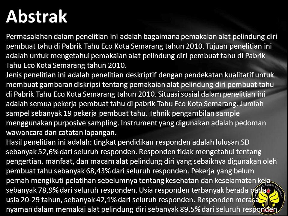 Abstrak Permasalahan dalam penelitian ini adalah bagaimana pemakaian alat pelindung diri pembuat tahu di Pabrik Tahu Eco Kota Semarang tahun 2010. Tuj