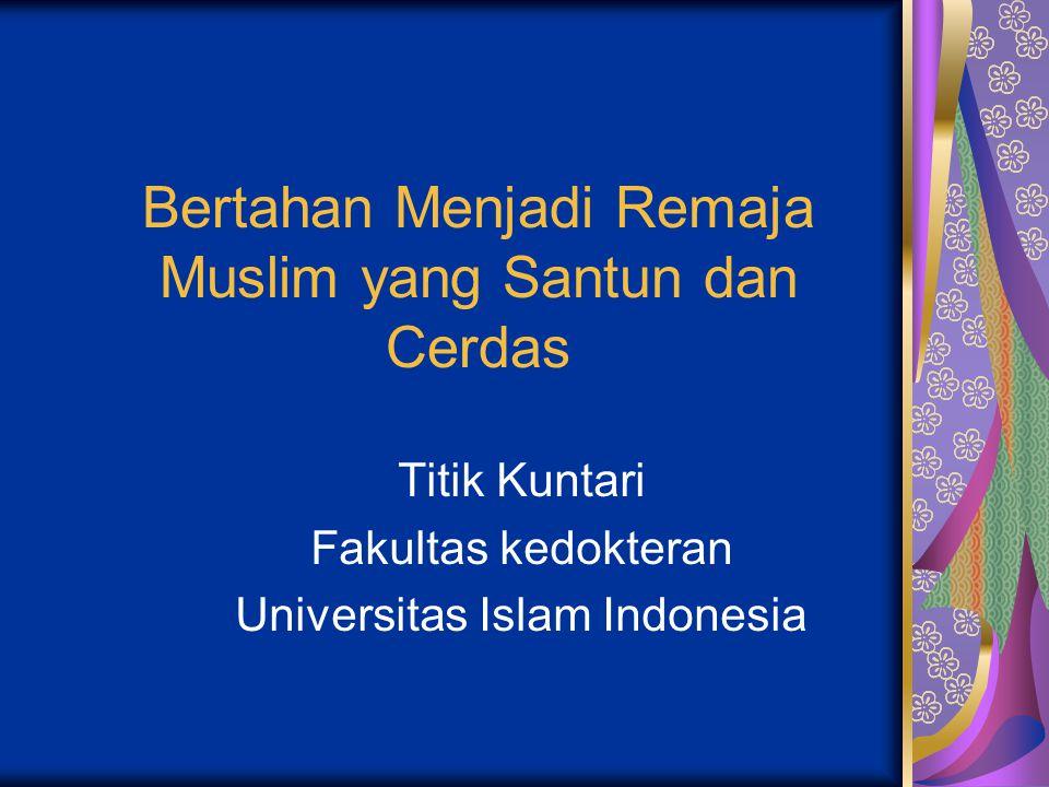 Bertahan Menjadi Remaja Muslim yang Santun dan Cerdas Titik Kuntari Fakultas kedokteran Universitas Islam Indonesia