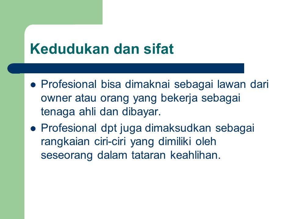 Kedudukan dan sifat Profesional bisa dimaknai sebagai lawan dari owner atau orang yang bekerja sebagai tenaga ahli dan dibayar.