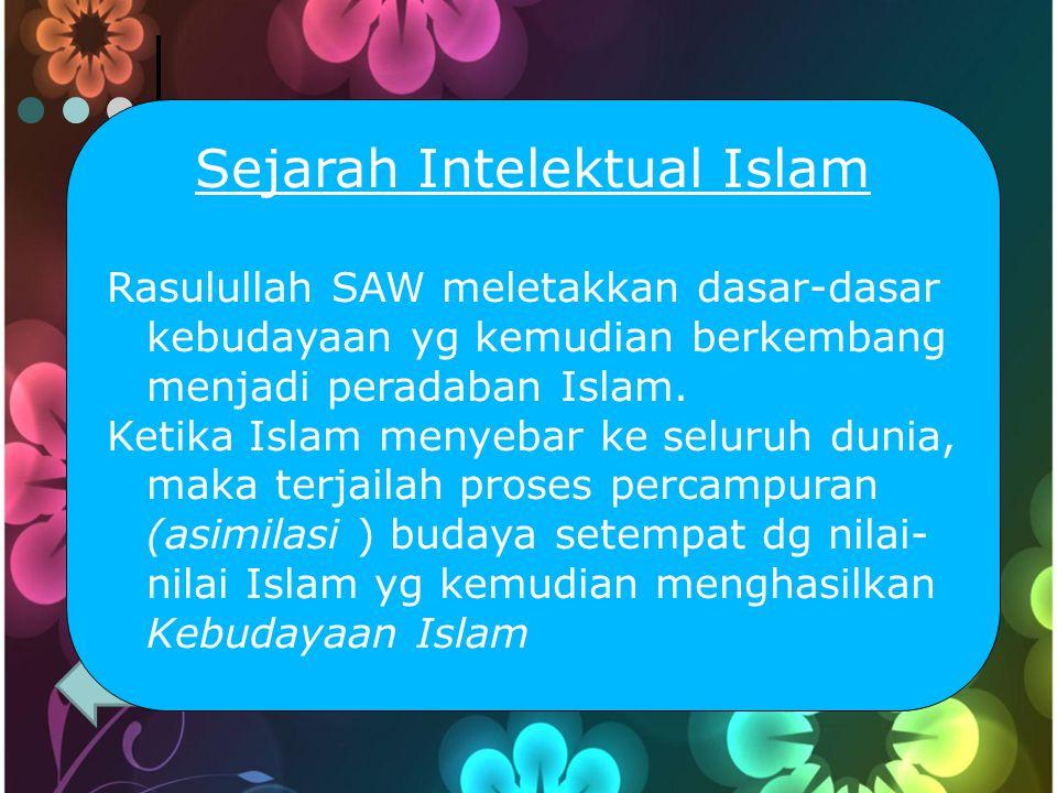 Sejarah Intelektual Islam Rasulullah SAW meletakkan dasar-dasar kebudayaan yg kemudian berkembang menjadi peradaban Islam.