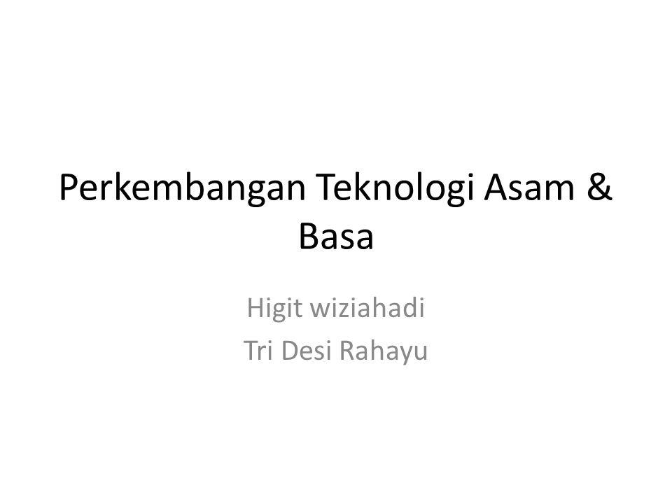 Perkembangan Teknologi Asam & Basa Higit wiziahadi Tri Desi Rahayu