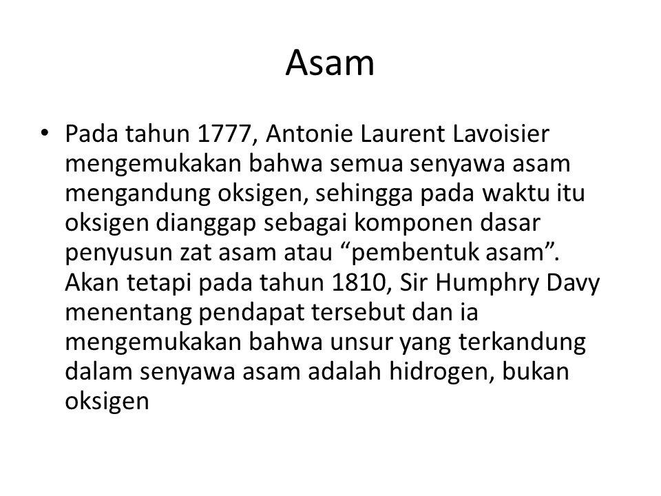 Asam Pada tahun 1777, Antonie Laurent Lavoisier mengemukakan bahwa semua senyawa asam mengandung oksigen, sehingga pada waktu itu oksigen dianggap seb