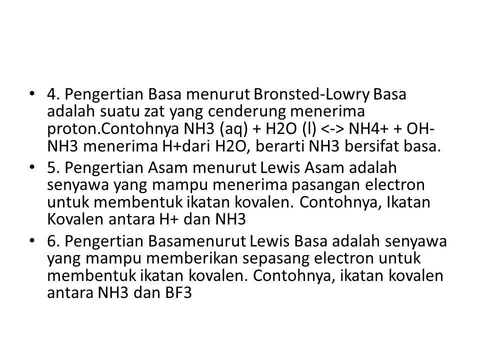 4. Pengertian Basa menurut Bronsted-Lowry Basa adalah suatu zat yang cenderung menerima proton.Contohnya NH3 (aq) + H2O (l) NH4+ + OH- NH3 menerima H+