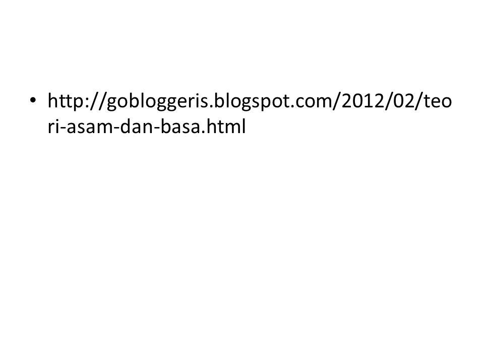 http://gobloggeris.blogspot.com/2012/02/teo ri-asam-dan-basa.html