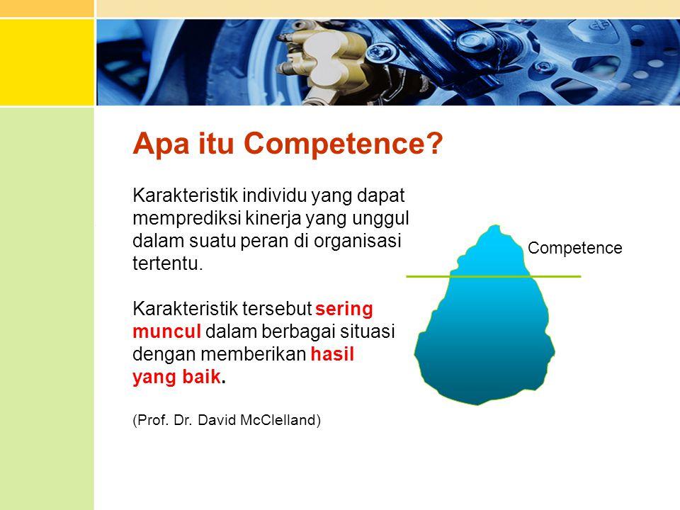 Apa itu Competence? Competence Karakteristik individu yang dapat memprediksi kinerja yang unggul dalam suatu peran di organisasi tertentu. Karakterist