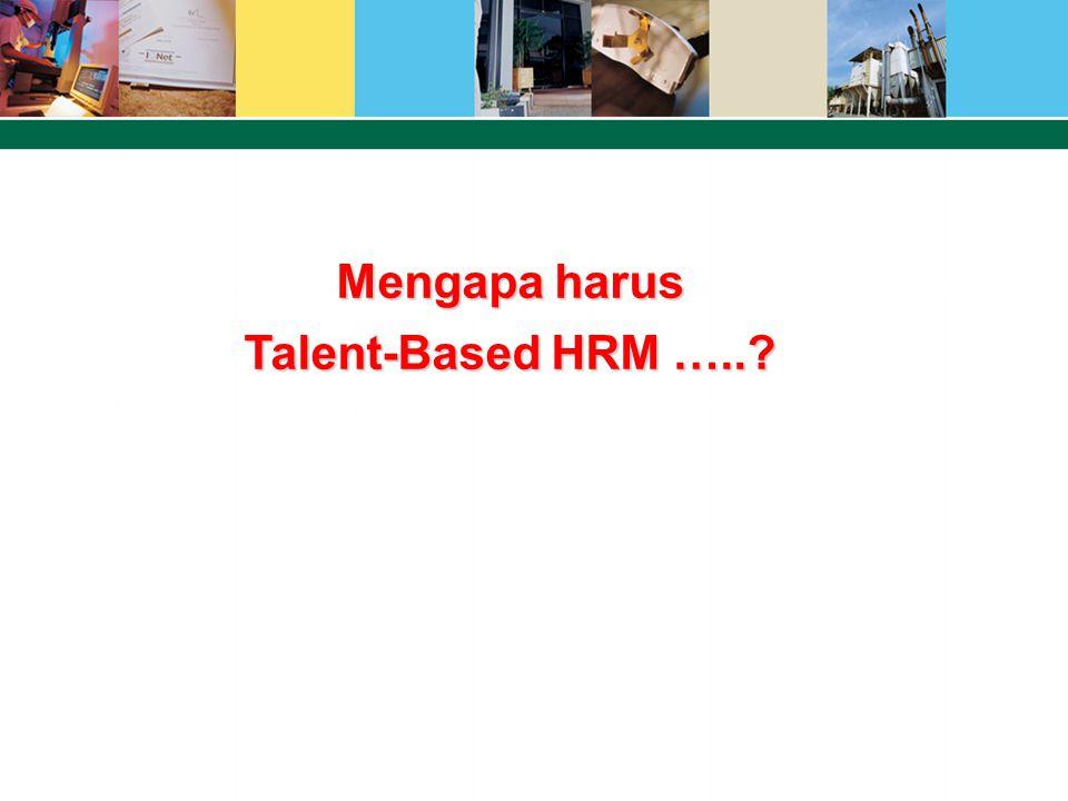 Mengapa harus Talent-Based HRM …..?