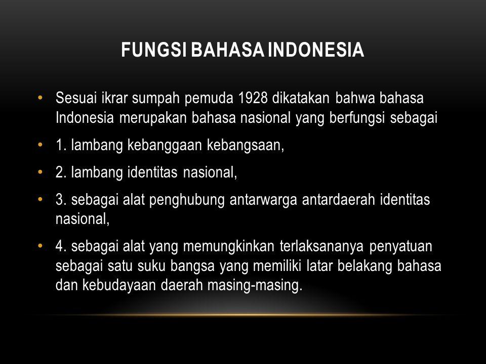 FUNGSI BAHASA INDONESIA Sesuai ikrar sumpah pemuda 1928 dikatakan bahwa bahasa Indonesia merupakan bahasa nasional yang berfungsi sebagai 1. lambang k