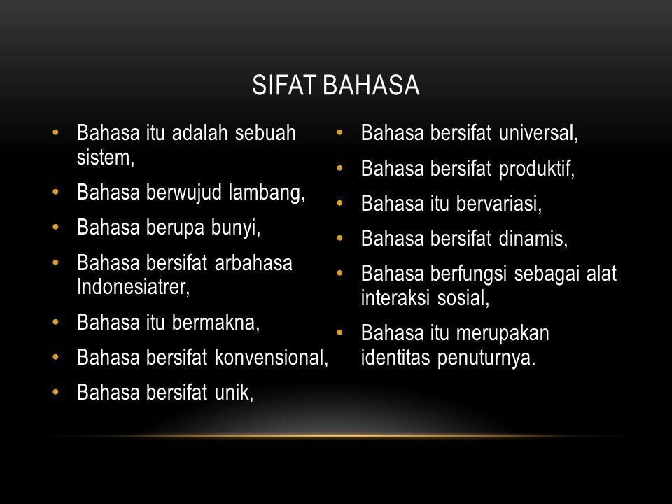 SIFAT BAHASA Bahasa itu adalah sebuah sistem, Bahasa berwujud lambang, Bahasa berupa bunyi, Bahasa bersifat arbahasa Indonesiatrer, Bahasa itu bermakn