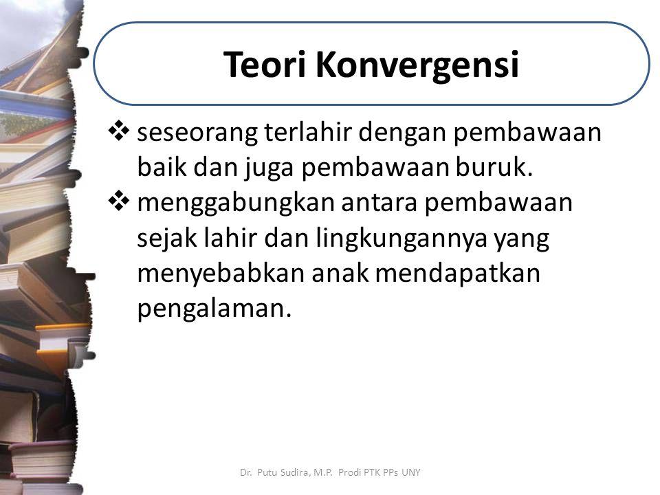 Teori Konvergensi Dr. Putu Sudira, M.P. Prodi PTK PPs UNY  seseorang terlahir dengan pembawaan baik dan juga pembawaan buruk.  menggabungkan antara