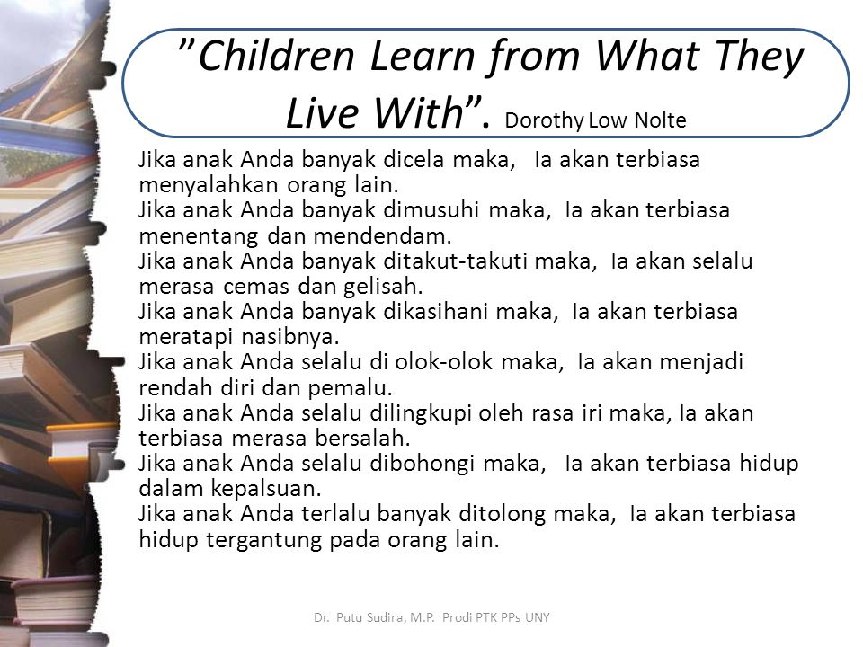Children Learn from What They Live With .Dorothy Low Nolte Dr.