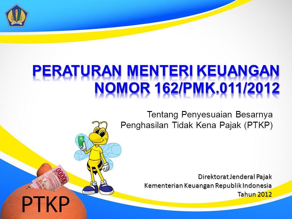 Direktorat Jenderal Pajak Kementerian Keuangan Republik Indonesia Tahun 2012 Tentang Penyesuaian Besarnya Penghasilan Tidak Kena Pajak (PTKP)