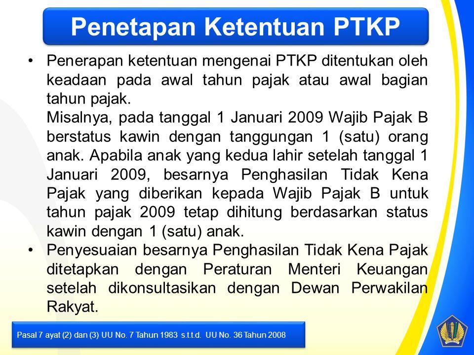 Penetapan Ketentuan PTKP Penerapan ketentuan mengenai PTKP ditentukan oleh keadaan pada awal tahun pajak atau awal bagian tahun pajak. Misalnya, pada