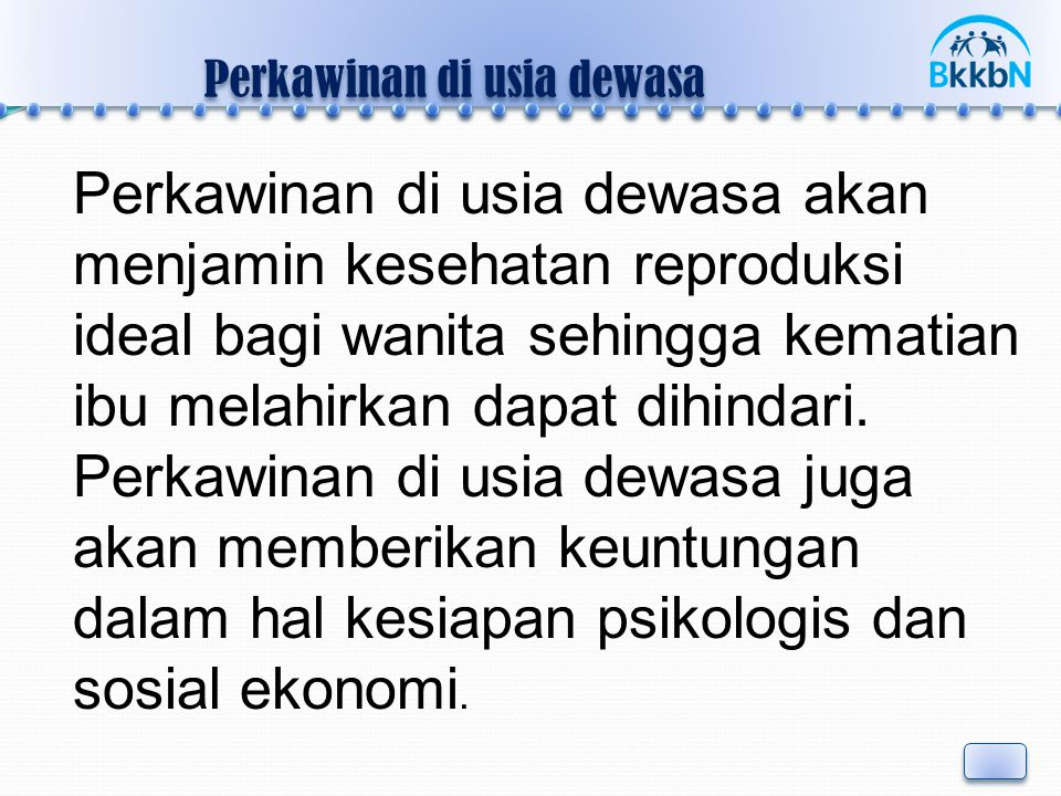 Perkawinan di usia dewasa Perkawinan di usia dewasa akan menjamin kesehatan reproduksi ideal bagi wanita sehingga kematian ibu melahirkan dapat dihind