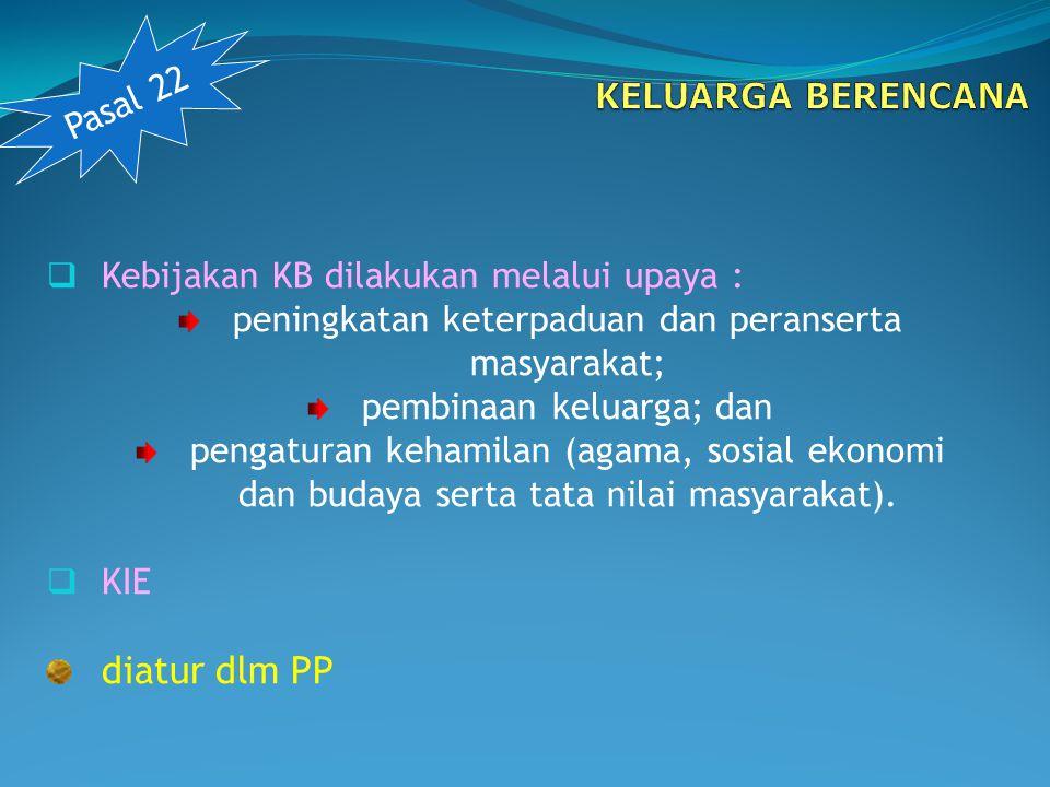  Kebijakan KB dilakukan melalui upaya : peningkatan keterpaduan dan peranserta masyarakat; pembinaan keluarga; dan pengaturan kehamilan (agama, sosia