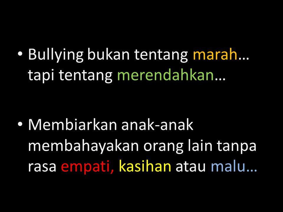 Bullying bukan tentang marah… tapi tentang merendahkan… Membiarkan anak-anak membahayakan orang lain tanpa rasa empati, kasihan atau malu…