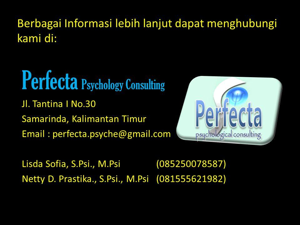 Berbagai Informasi lebih lanjut dapat menghubungi kami di: Perfecta Psychology Consulting Jl. Tantina I No.30 Samarinda, Kalimantan Timur Email : perf