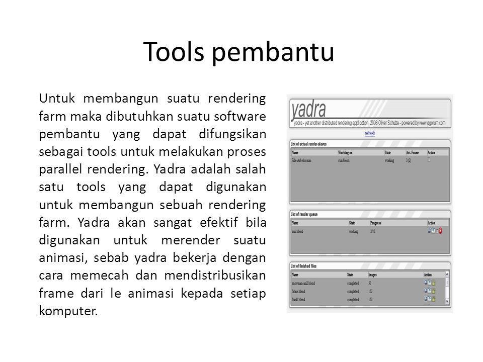 Tools pembantu Untuk membangun suatu rendering farm maka dibutuhkan suatu software pembantu yang dapat difungsikan sebagai tools untuk melakukan proses parallel rendering.