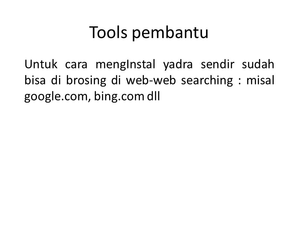 Tools pembantu Untuk cara mengInstal yadra sendir sudah bisa di brosing di web-web searching : misal google.com, bing.com dll