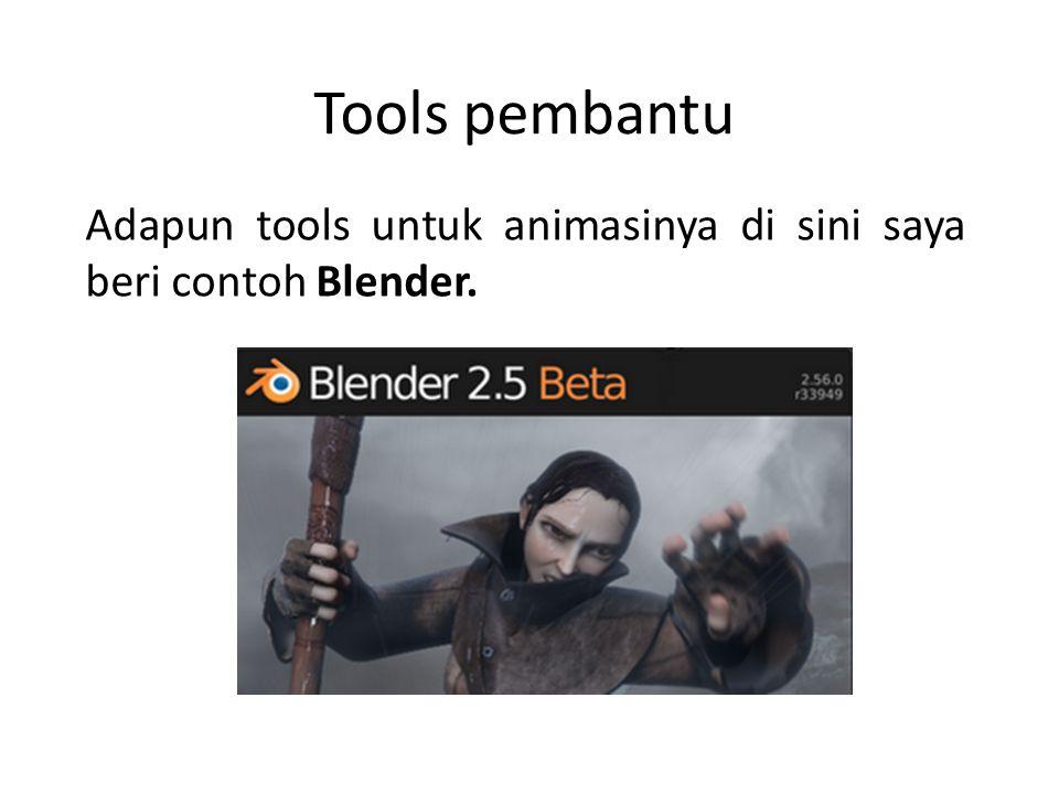 Tools pembantu Adapun tools untuk animasinya di sini saya beri contoh Blender.