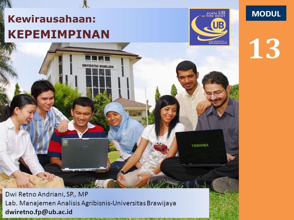 MODUL 1313 Kewirausahaan: KEPEMIMPINAN Dwi Retno Andriani, SP., MP Lab. Manajemen Analisis Agribisnis-Universitas Brawijaya dwiretno.fp@ub.ac.id