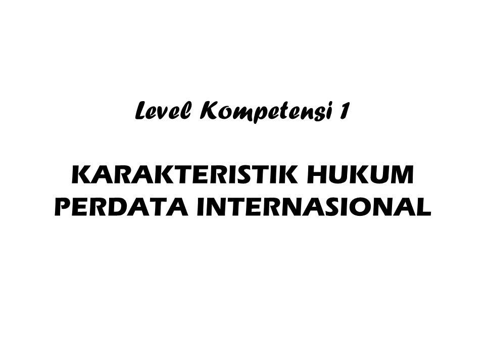 Level Kompetensi 1 KARAKTERISTIK HUKUM PERDATA INTERNASIONAL