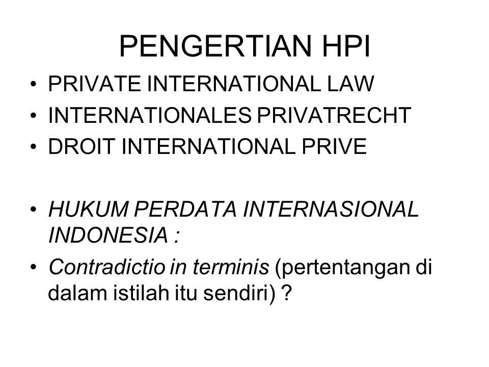 PENGERTIAN HPI PRIVATE INTERNATIONAL LAW INTERNATIONALES PRIVATRECHT DROIT INTERNATIONAL PRIVE HUKUM PERDATA INTERNASIONAL INDONESIA : Contradictio in terminis (pertentangan di dalam istilah itu sendiri) ?