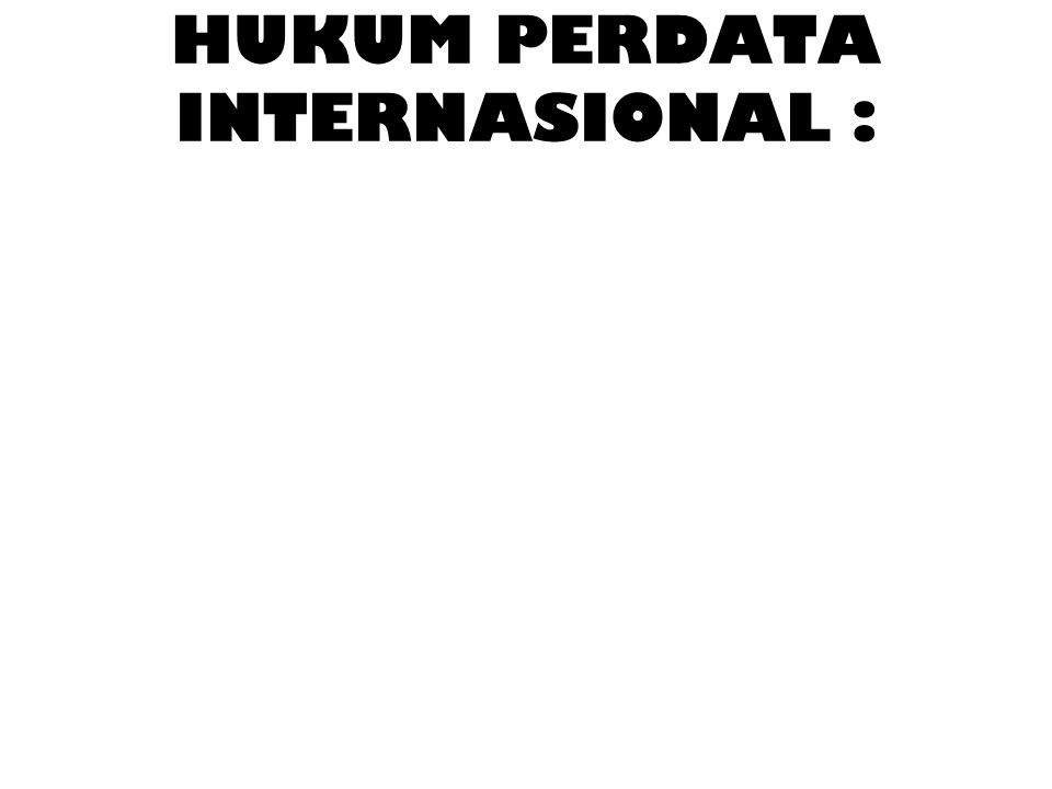 HUKUM PERDATA INTERNASIONAL : Mochtar Kusumaatmadja : Keseluruhan kaidah dan asas hukum yang mengatur hubungan perdata yang melintasi batas negara Men