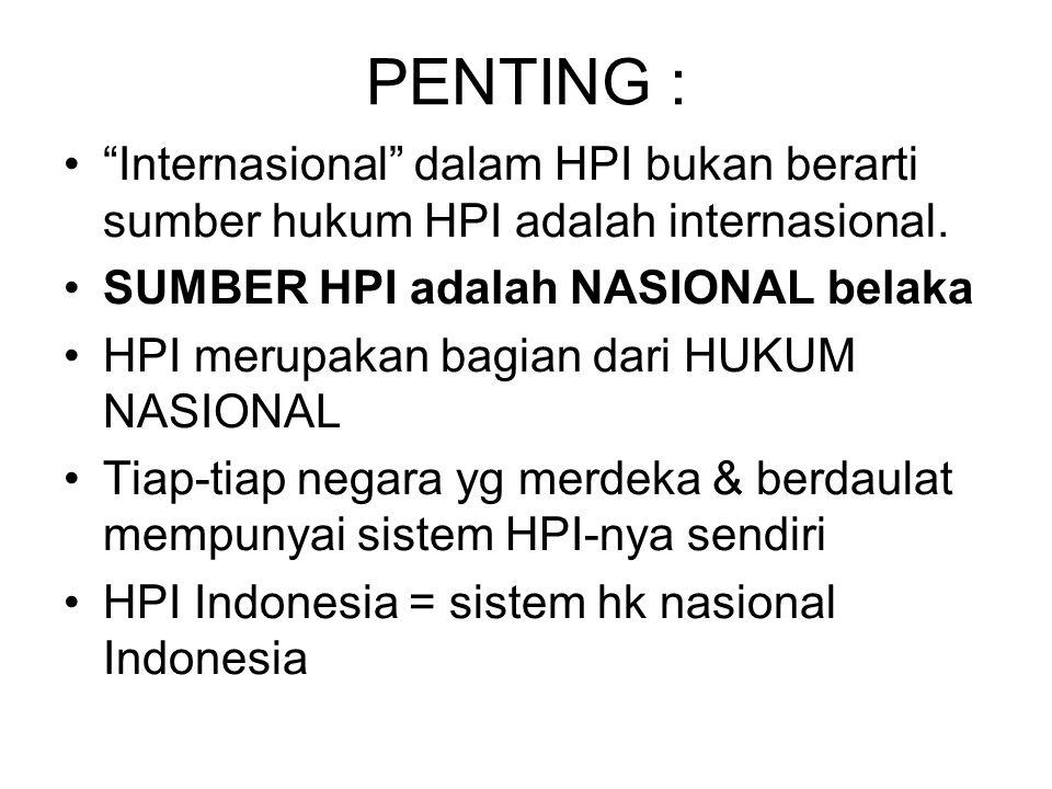 """PENTING : """"Internasional"""" dalam HPI bukan berarti sumber hukum HPI adalah internasional. SUMBER HPI adalah NASIONAL belaka HPI merupakan bagian dari H"""