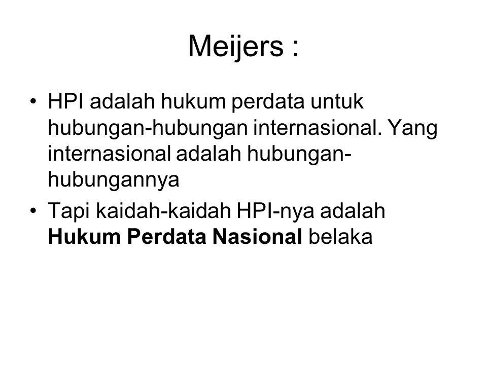 Meijers : HPI adalah hukum perdata untuk hubungan-hubungan internasional. Yang internasional adalah hubungan- hubungannya Tapi kaidah-kaidah HPI-nya a