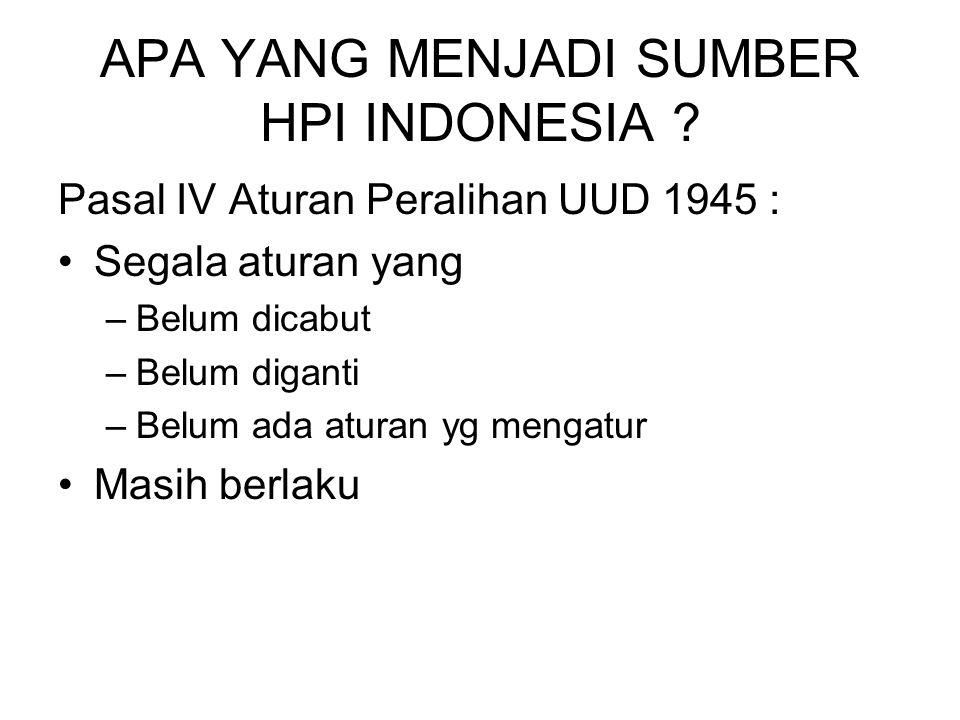 APA YANG MENJADI SUMBER HPI INDONESIA ? Pasal IV Aturan Peralihan UUD 1945 : Segala aturan yang –Belum dicabut –Belum diganti –Belum ada aturan yg men