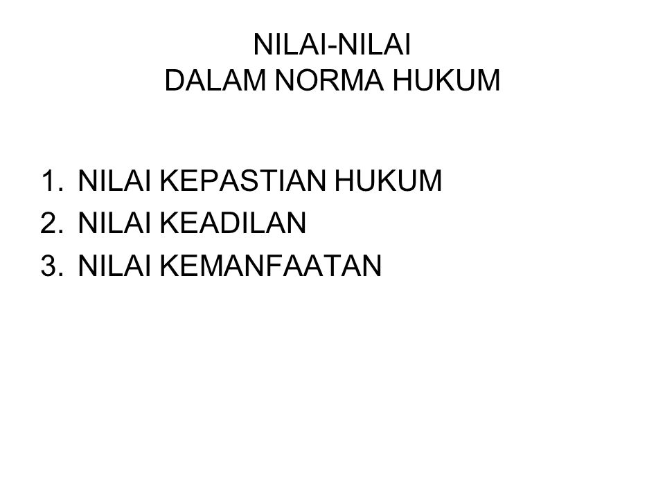 NILAI-NILAI DALAM NORMA HUKUM 1.NILAI KEPASTIAN HUKUM 2.NILAI KEADILAN 3.NILAI KEMANFAATAN