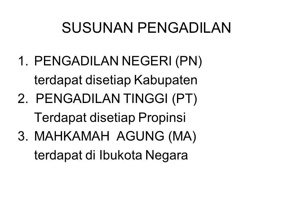 SUSUNAN PENGADILAN 1.PENGADILAN NEGERI (PN) terdapat disetiap Kabupaten 2.