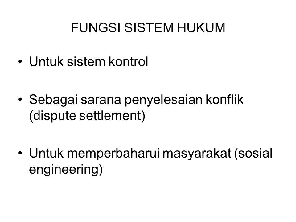 FUNGSI SISTEM HUKUM Untuk sistem kontrol Sebagai sarana penyelesaian konflik (dispute settlement) Untuk memperbaharui masyarakat (sosial engineering)