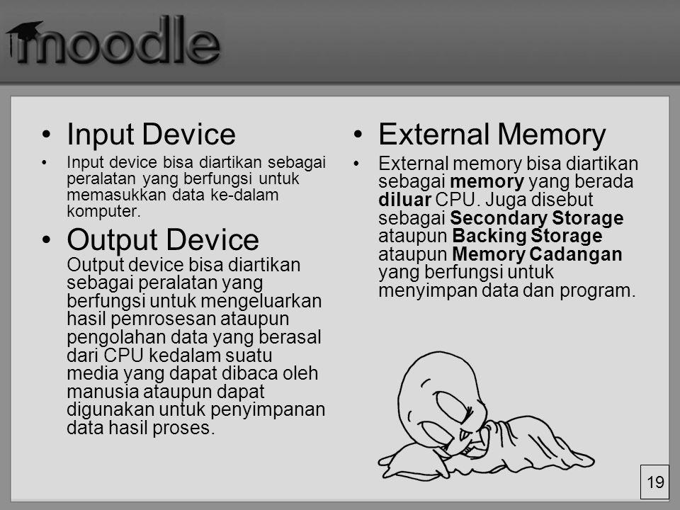 19 Input Device Input device bisa diartikan sebagai peralatan yang berfungsi untuk memasukkan data ke-dalam komputer. Output Device Output device bisa