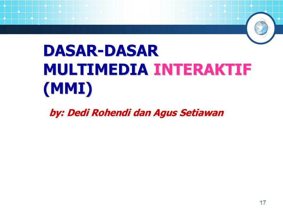 17 DASAR-DASAR MULTIMEDIA INTERAKTIF (MMI) by: Dedi Rohendi dan Agus Setiawan
