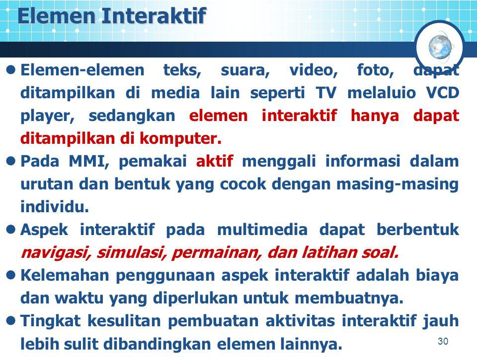 30 Elemen-elemen teks, suara, video, foto, dapat ditampilkan di media lain seperti TV melaluio VCD player, sedangkan elemen interaktif hanya dapat ditampilkan di komputer.