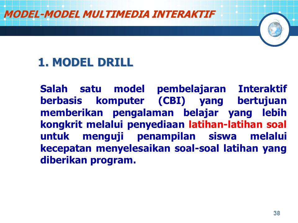 38 1. MODEL DRILL Salah satu model pembelajaran Interaktif berbasis komputer (CBI) yang bertujuan memberikan pengalaman belajar yang lebih kongkrit me