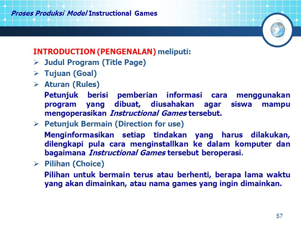 57 Proses Produksi Model Instructional Games INTRODUCTION (PENGENALAN) meliputi:  Judul Program (Title Page)  Tujuan (Goal)  Aturan (Rules) Petunju