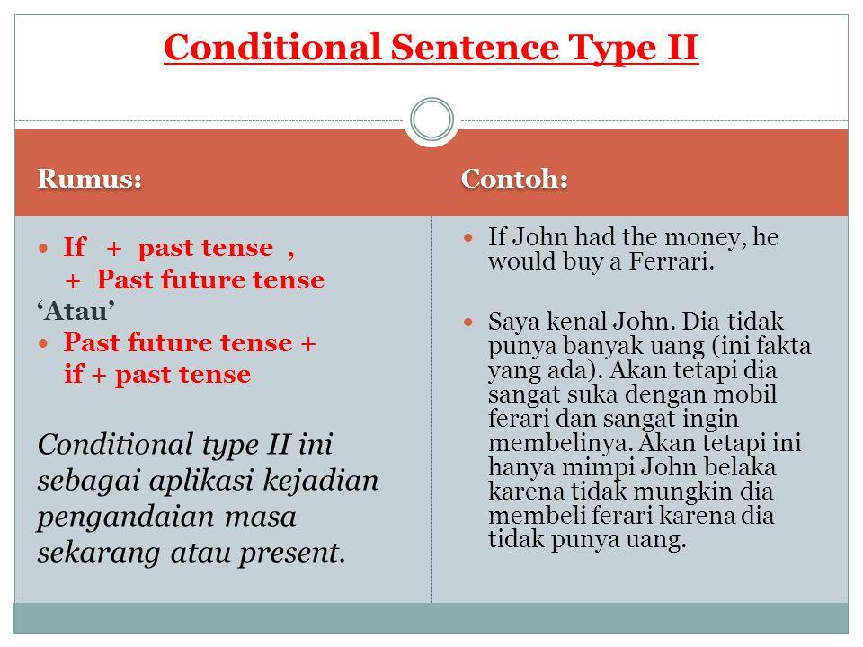 Rumus: Contoh: If + past tense, + Past future tense 'Atau' Past future tense + if + past tense Conditional type II ini sebagai aplikasi kejadian penga
