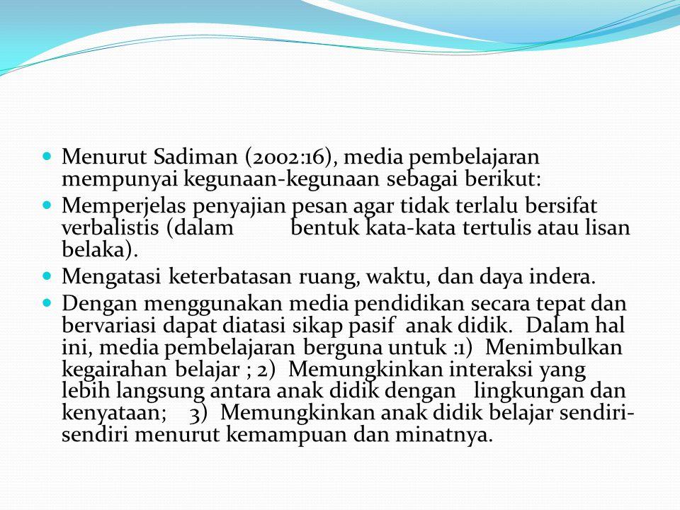 Menurut Sadiman (2002:16), media pembelajaran mempunyai kegunaan-kegunaan sebagai berikut: Memperjelas penyajian pesan agar tidak terlalu bersifat ver